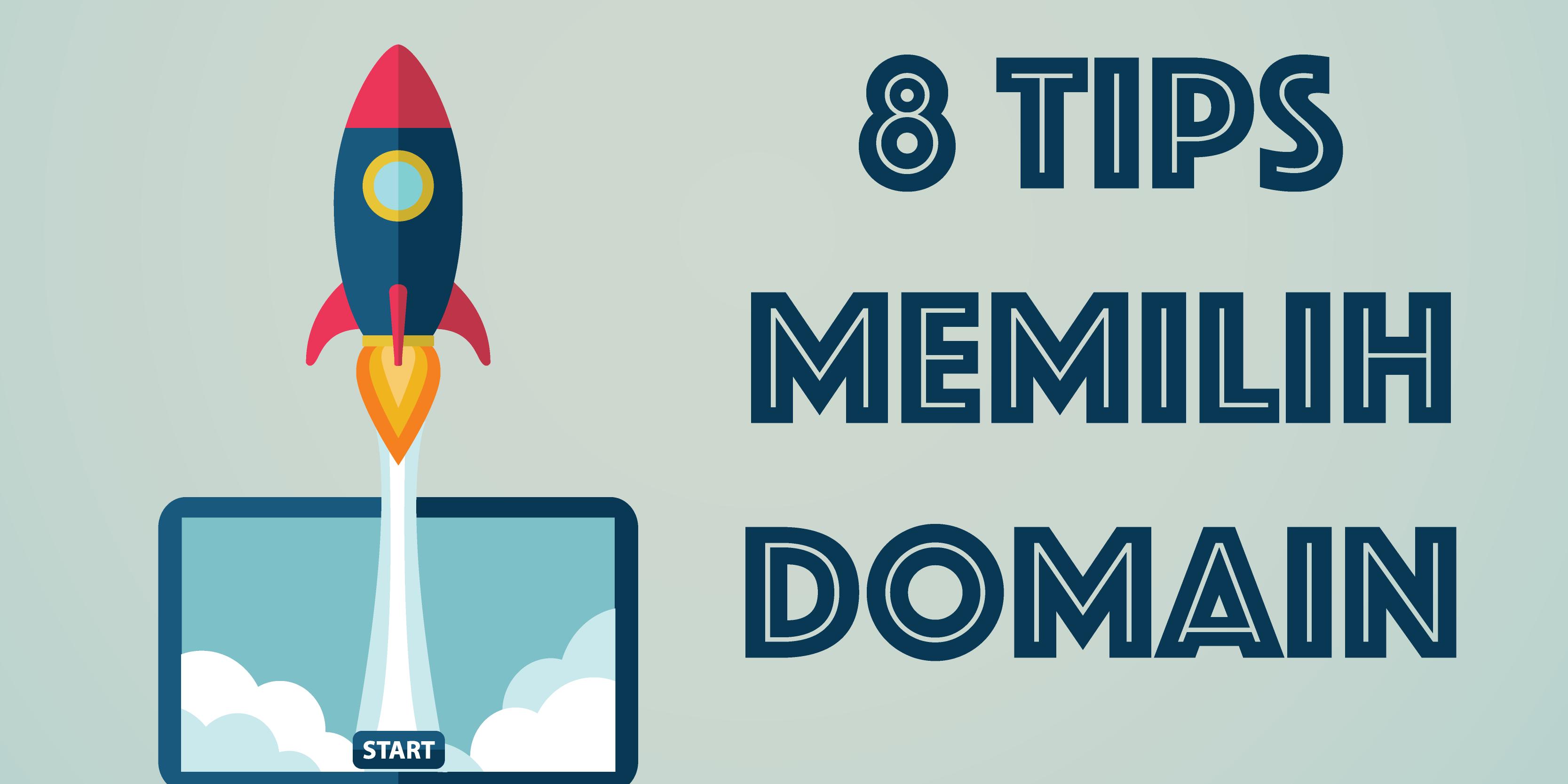 Bagaimana Memilih Domain Yang Baik? Catat 8 Tips Ini..